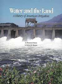 Water and The Land - A History of American Irrigation